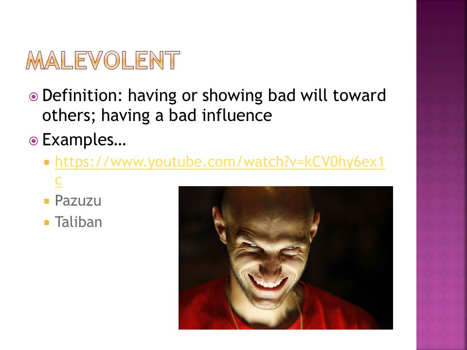  Definition: having or showing bad will toward others; having a bad influence  Examples…  https://www.youtube.com/watch?v=kCV0hy6ex1 c https://www.youtube.com/watch?v=kCV0hy6ex1 c  Pazuzu  Taliban