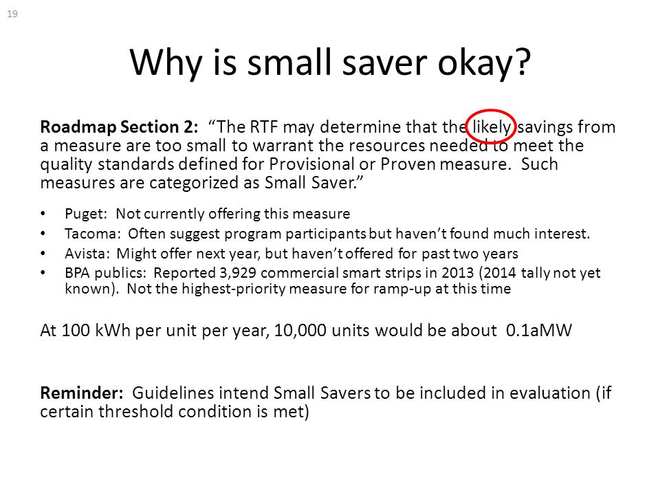 "Why is small saver okay? Roadmap Section 2: ""The RTF may determine that the likely savings from a measure are too small to warrant the resources neede"