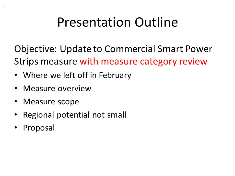 Presentation Outline Objective: Update to Commercial Smart Power Strips measure with measure category review Where we left off in February Measure ove