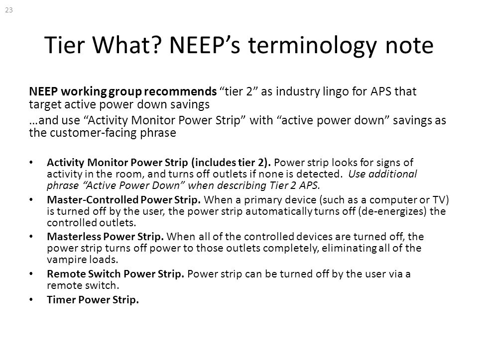 "Tier What? NEEP's terminology note NEEP working group recommends ""tier 2"" as industry lingo for APS that target active power down savings …and use ""Ac"