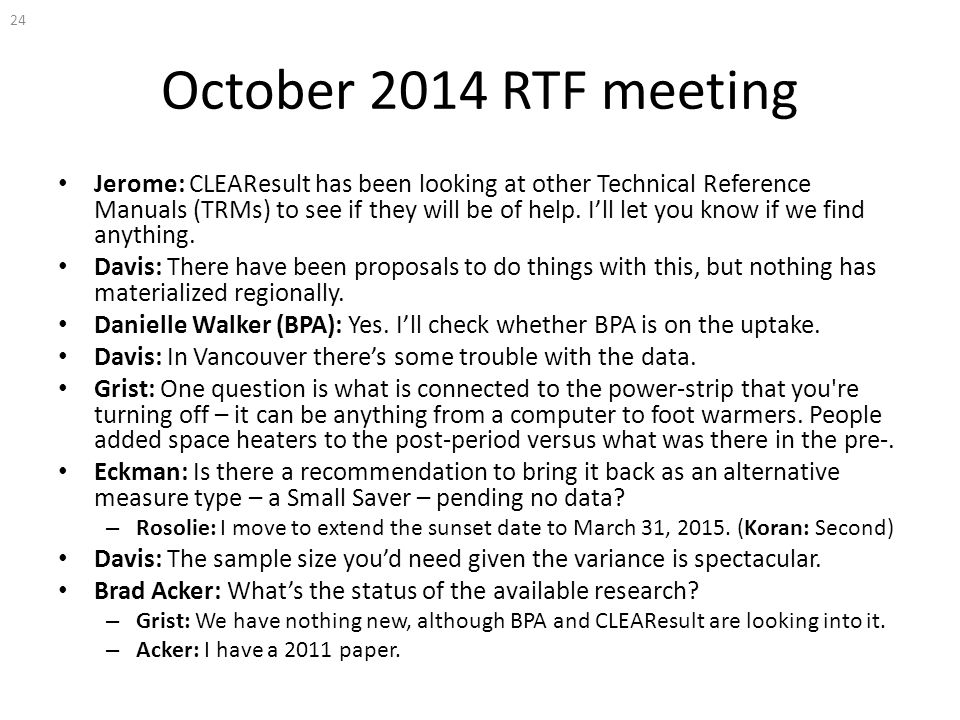 October 2014 RTF meeting Jerome: CLEAResult has been looking at other Technical Reference Manuals (TRMs) to see if they will be of help. I'll let you