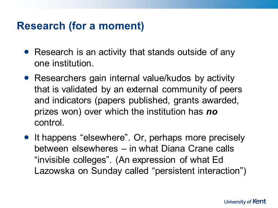 Research (for a moment) Research is an activity that stands outside of any one institution.