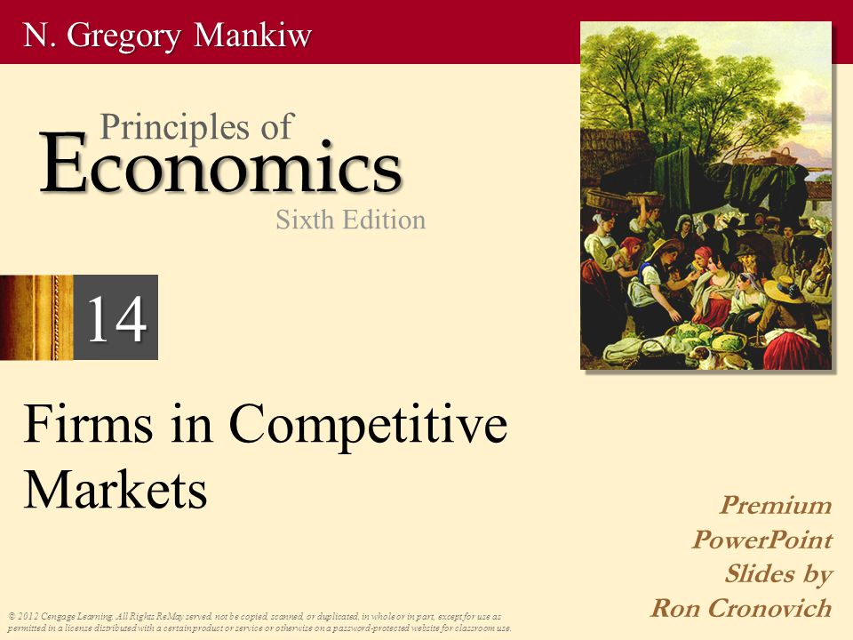 Firms in Competitive Markets Premium PowerPoint Slides by Ron Cronovich © 2012 Cengage Learning. All Rights ReMay served. not be copied, scanned, or d