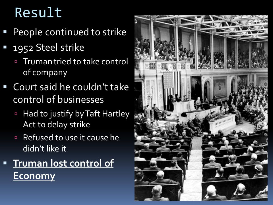 Result  People continued to strike  1952 Steel strike  Truman tried to take control of company  Court said he couldn't take control of businesses