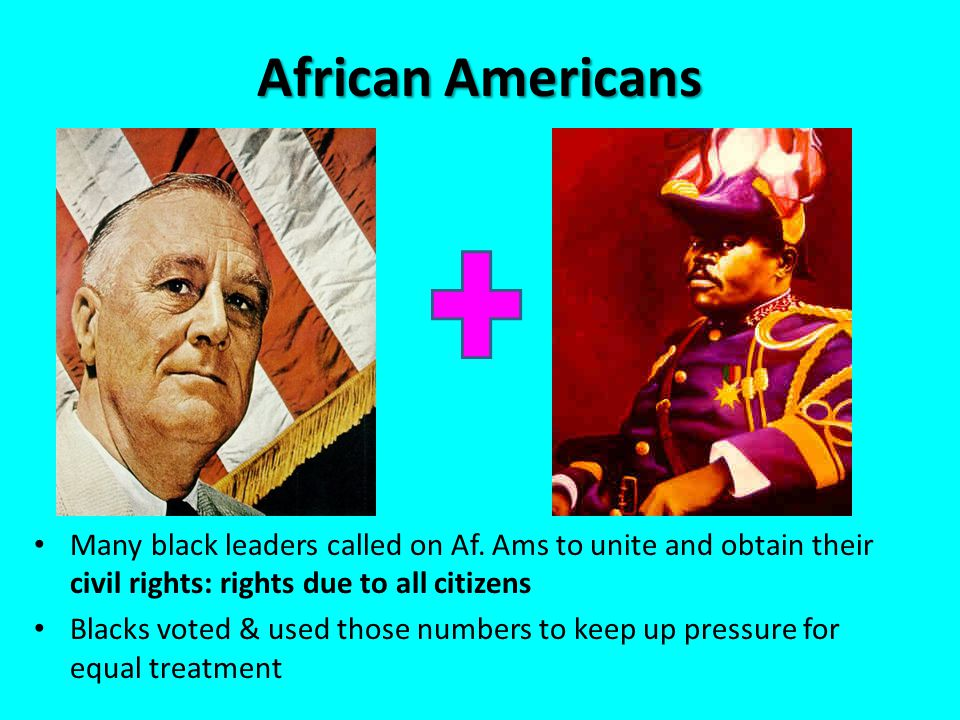 African Americans Many black leaders called on Af. Ams to unite and obtain their civil rights: rights due to all citizens Blacks voted & used those nu