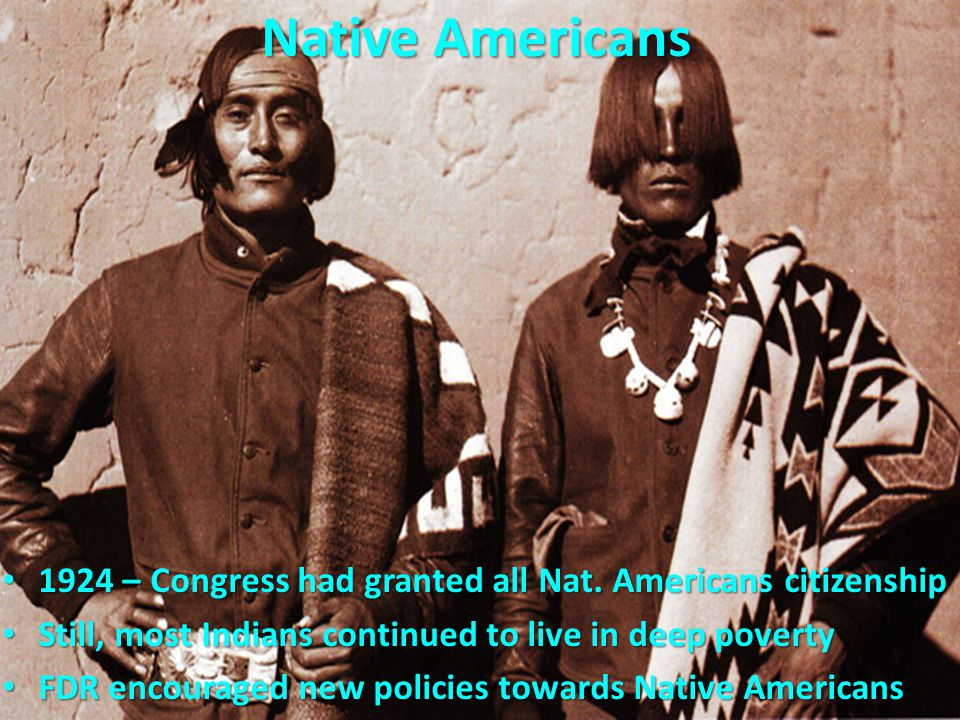 1924 – Congress had granted all Nat. Americans citizenship 1924 – Congress had granted all Nat. Americans citizenship Still, most Indians continued to