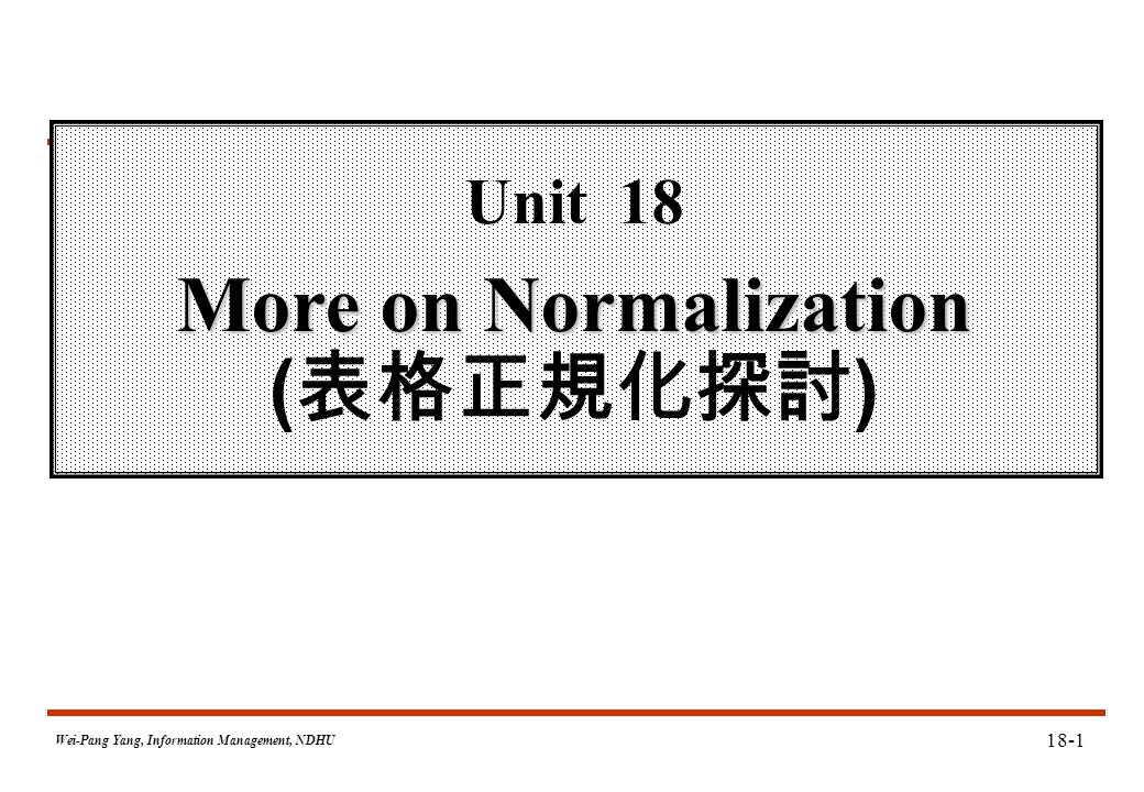 Wei-Pang Yang, Information Management, NDHU 18-32 Un-normalized Relation (cont.)  Note: No FD exists in this relation.