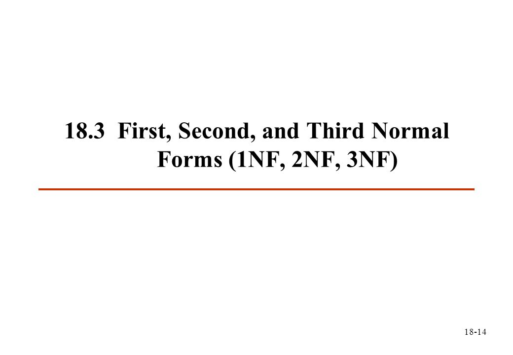 18-14 18.3 First, Second, and Third Normal Forms (1NF, 2NF, 3NF)