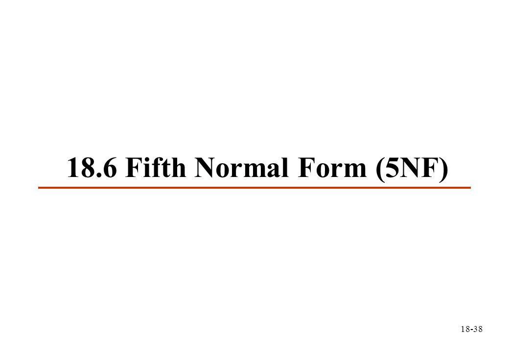 18-38 18.6 Fifth Normal Form (5NF)
