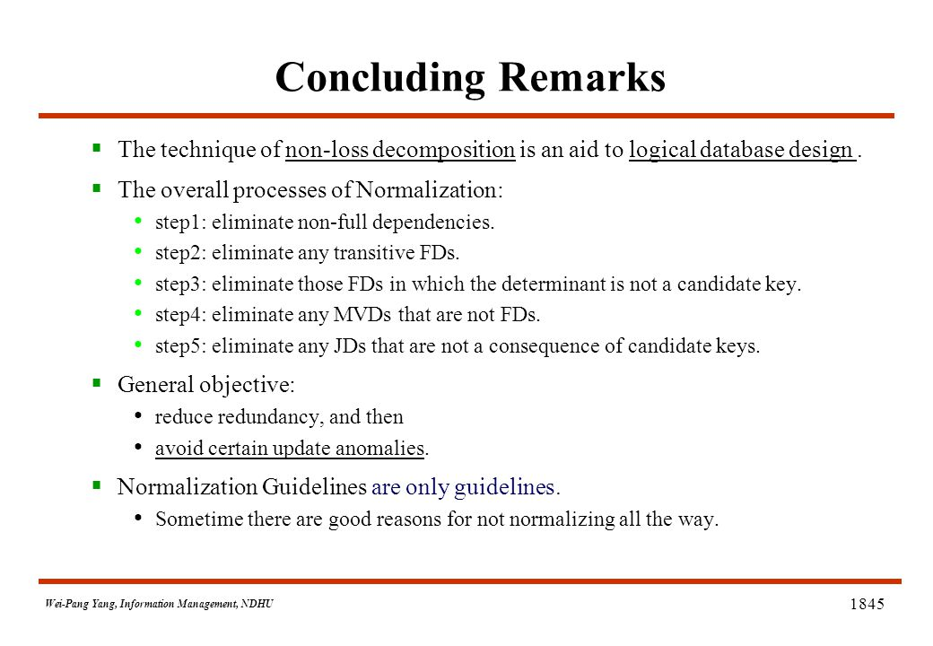 Wei-Pang Yang, Information Management, NDHU 1845 Concluding Remarks  The technique of non-loss decomposition is an aid to logical database design.