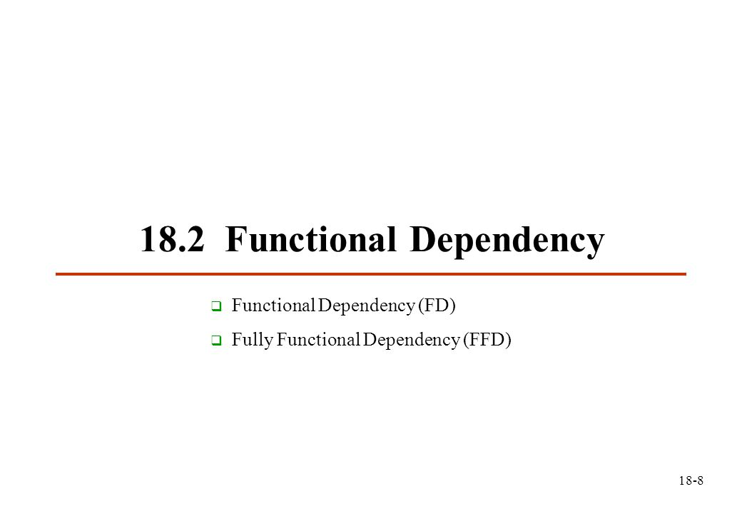 Wei-Pang Yang, Information Management, NDHU Functional Dependency  Functional Dependency Def: Given a relation R, R.Y is functionally dependent on R.X iff each X-value has associated with it precisely one Y-value (at any time).