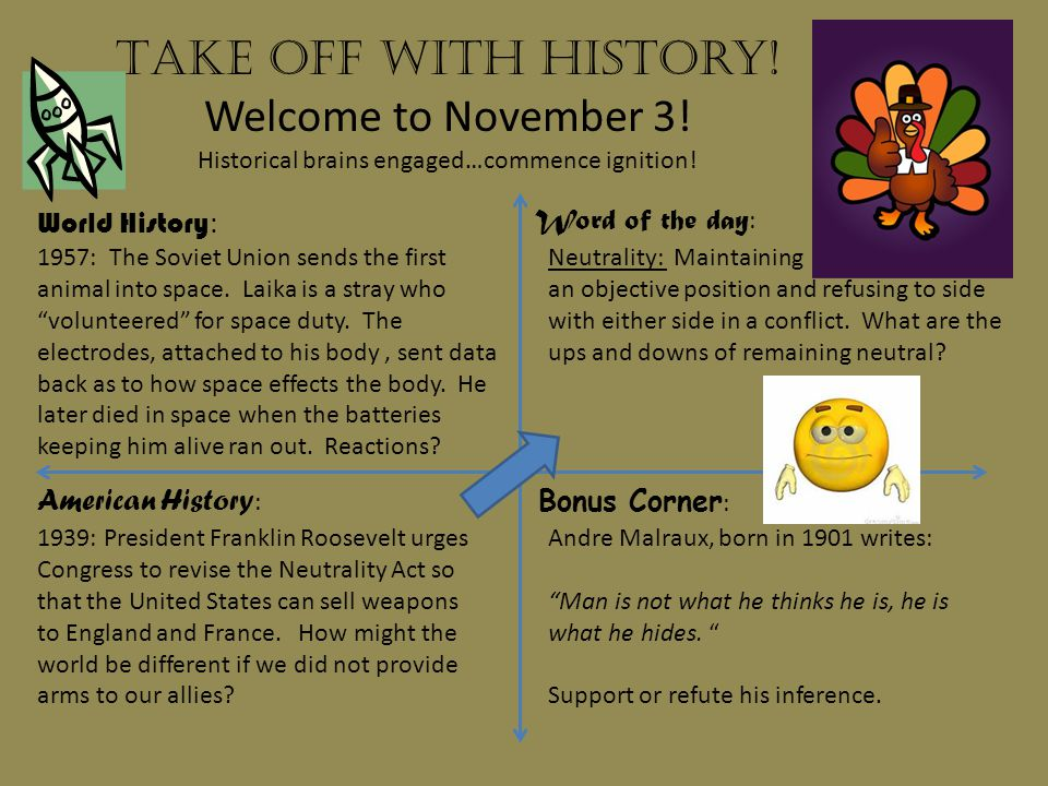 Take off with history. Welcome to November 3. Historical brains engaged…commence ignition.