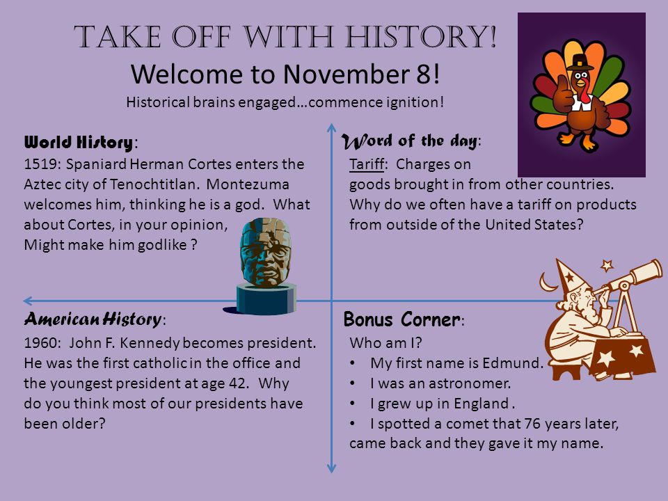 Take off with history. Welcome to November 8. Historical brains engaged…commence ignition.