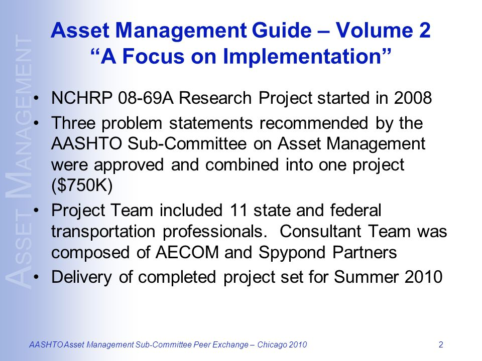A SSET M ANAGEMENT AASHTO Asset Management Sub-Committee Peer Exchange – Chicago 201013 TAM is not a part of the business, it is the business