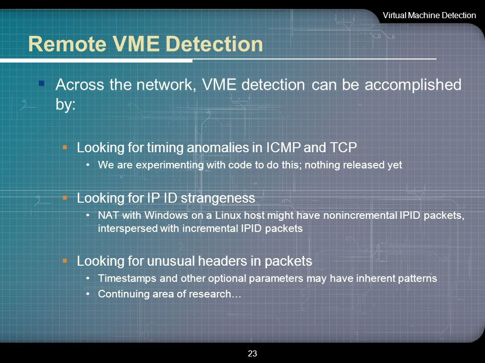 Remote VME Detection  Across the network, VME detection can be accomplished by:  Looking for timing anomalies in ICMP and TCP We are experimenting w