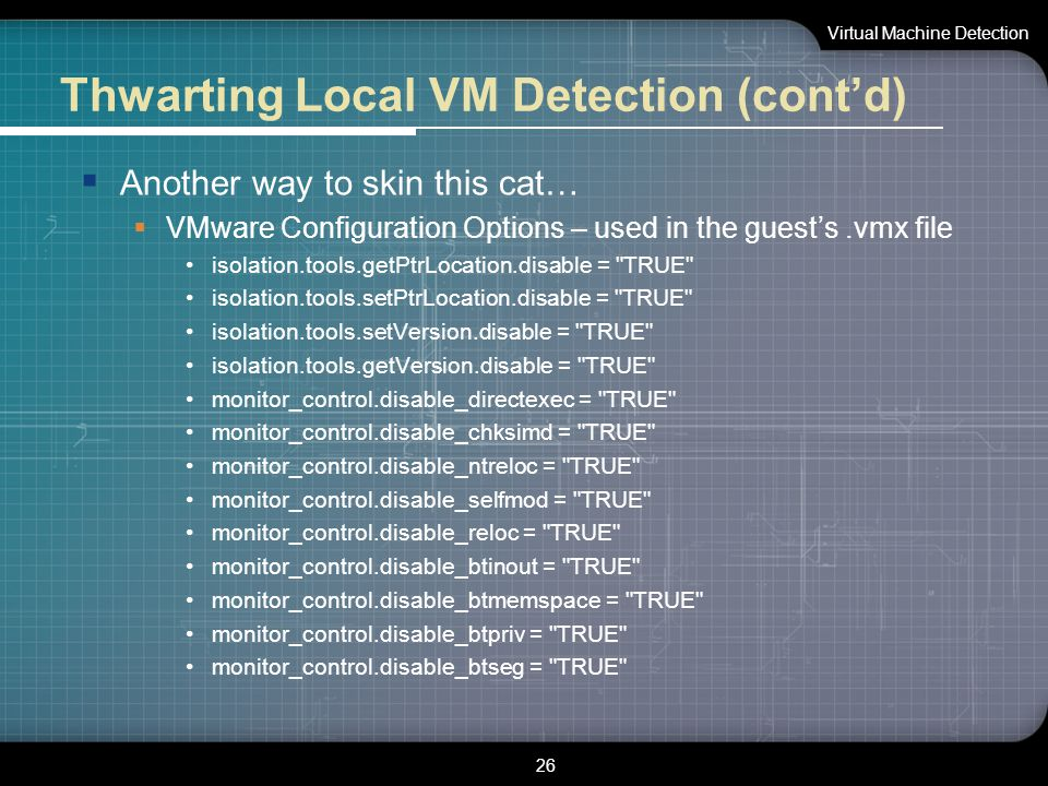 Thwarting Local VM Detection (cont'd)  Another way to skin this cat…  VMware Configuration Options – used in the guest's.vmx file isolation.tools.ge