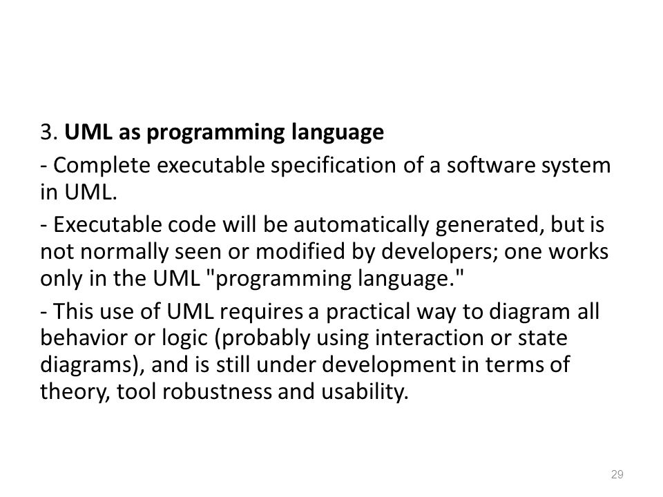 3. UML as programming language - Complete executable specification of a software system in UML.