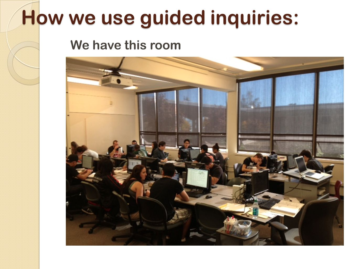 How we use guided inquiries: We have this room