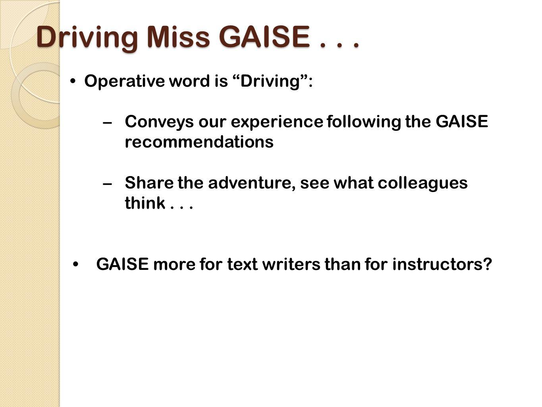Driving Miss GAISE...