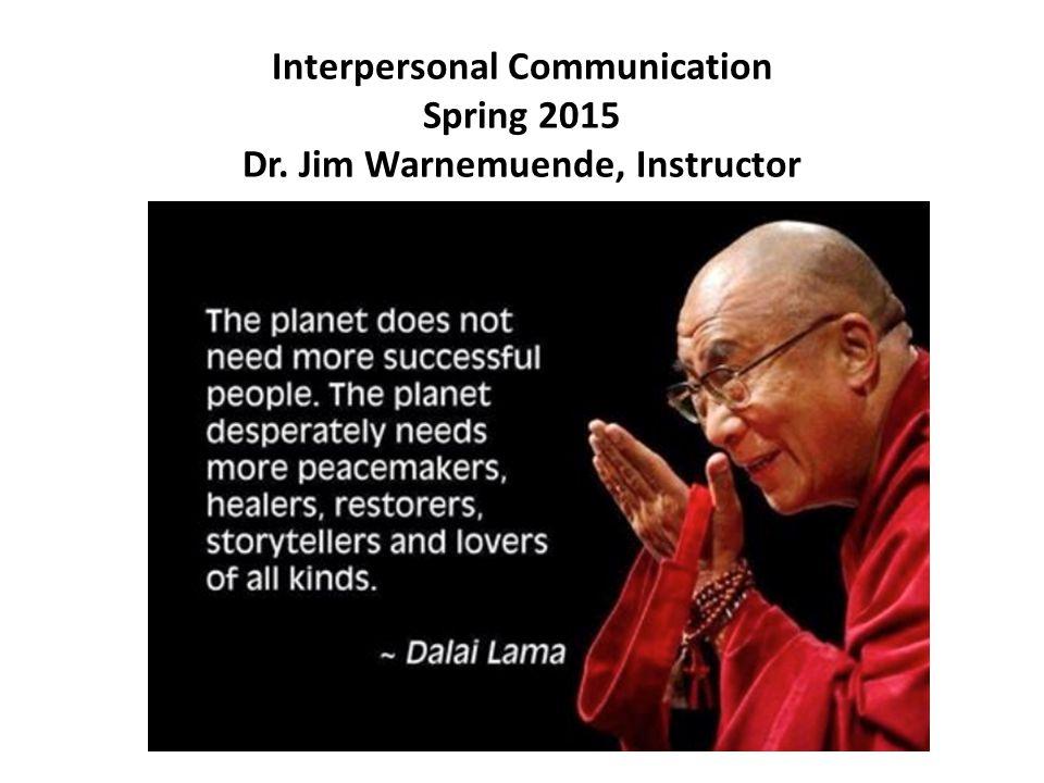 Interpersonal Communication Spring 2015 Dr. Jim Warnemuende, Instructor