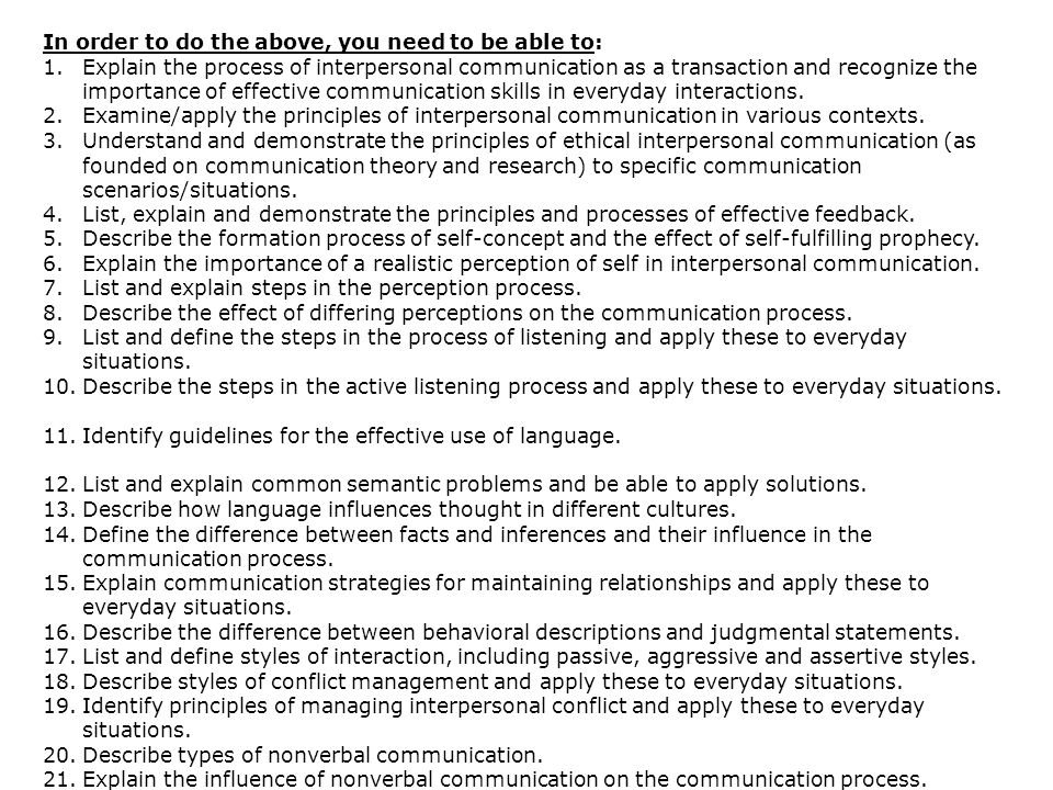 CMST 10 In order to do the above, you need to be able to: 1.Explain the process of interpersonal communication as a transaction and recognize the importance of effective communication skills in everyday interactions.