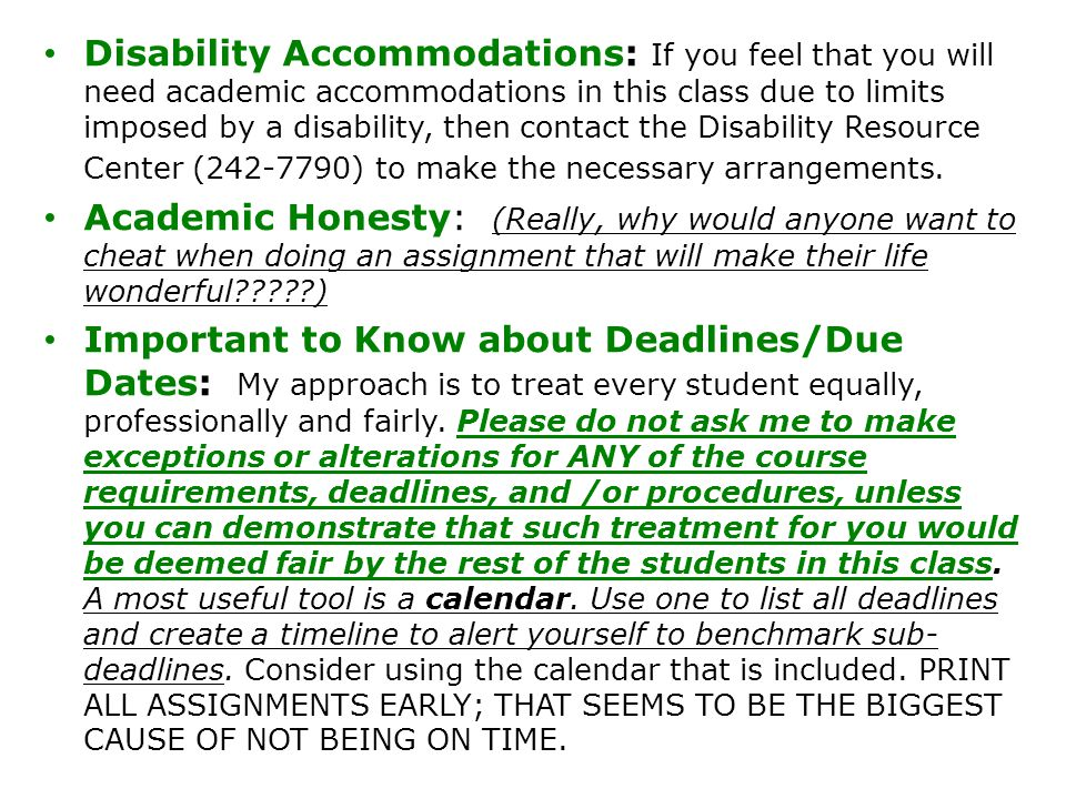 CMST 10 Disability Accommodations: If you feel that you will need academic accommodations in this class due to limits imposed by a disability, then contact the Disability Resource Center (242-7790) to make the necessary arrangements.