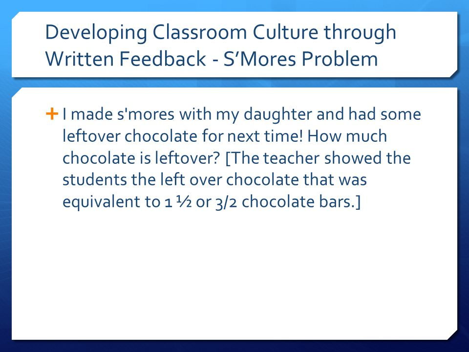 Developing Classroom Culture through Written Feedback - S'Mores Problem  I made s mores with my daughter and had some leftover chocolate for next time.