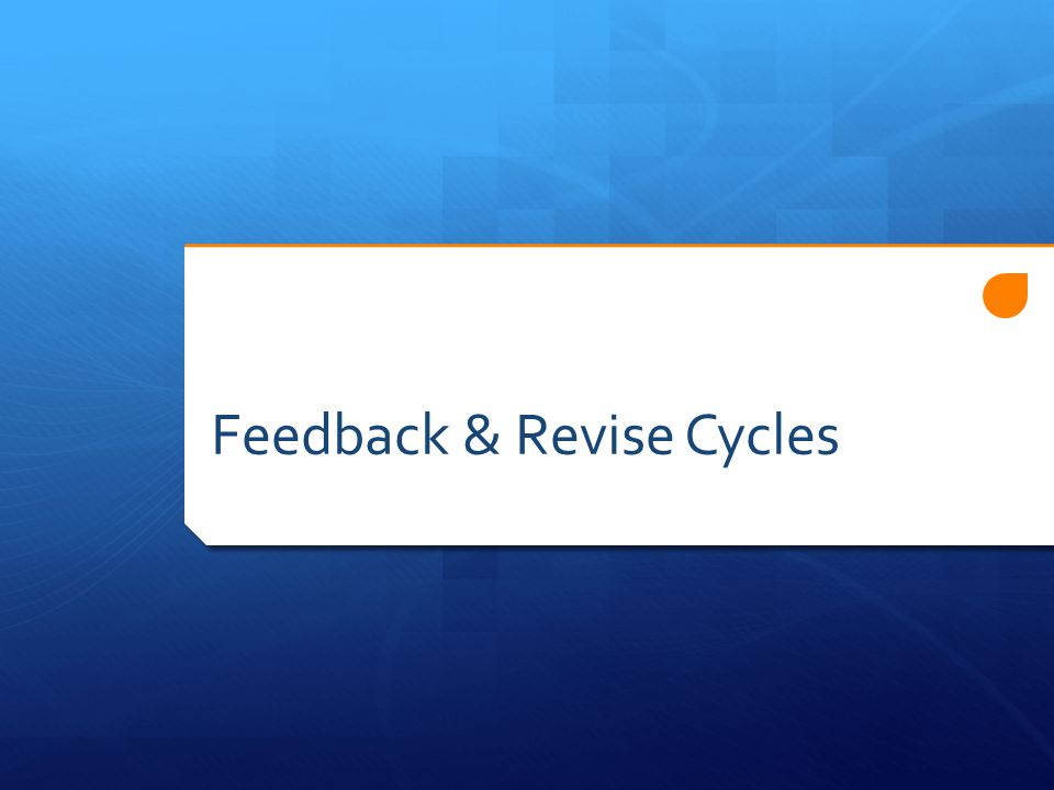 Feedback & Revise Cycles
