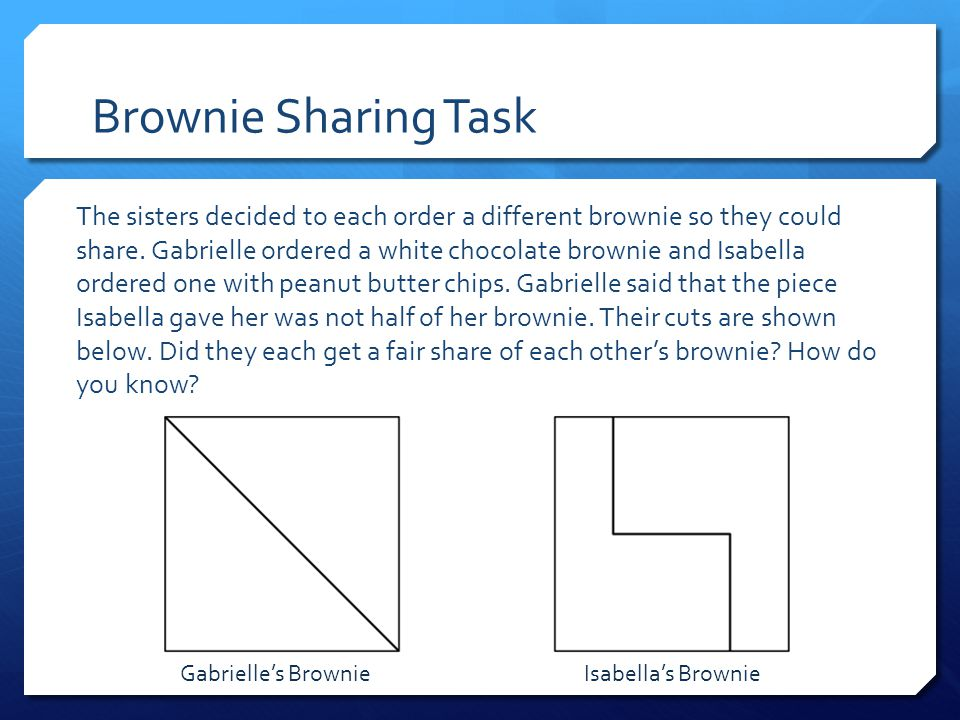 Brownie Sharing Task The sisters decided to each order a different brownie so they could share.