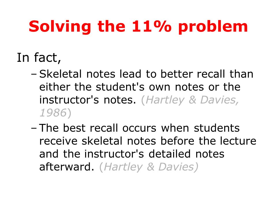 Solving the 11% problem The problem is that we aren't teaching students how to take notes, a critical skill students need in order to succeed in higher education.