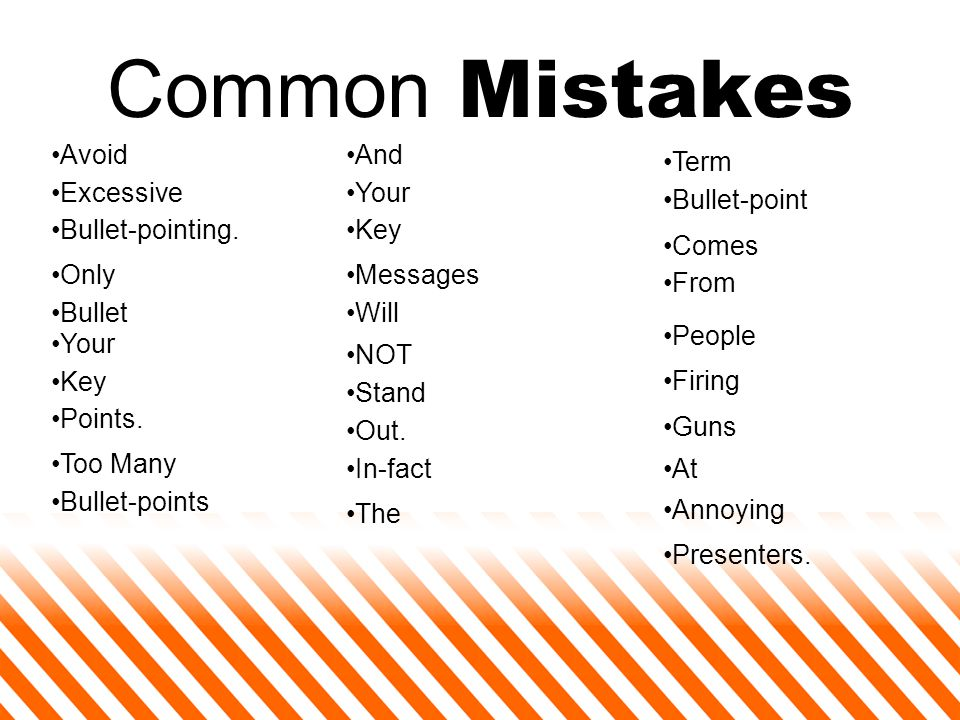 Common Mistakes: Many people do not run speel cheek before showing their presentation - BIG MISTAK!!.