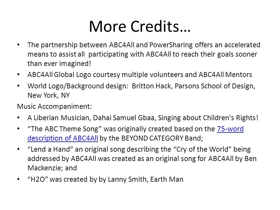 More Credits… The partnership between ABC4All and PowerSharing offers an accelerated means to assist all participating with ABC4All to reach their goals sooner than ever imagined.