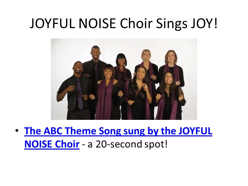 JOYFUL NOISE Choir Sings JOY. The ABC Theme Song sung by the JOYFUL NOISE Choir - a 20-second spot.