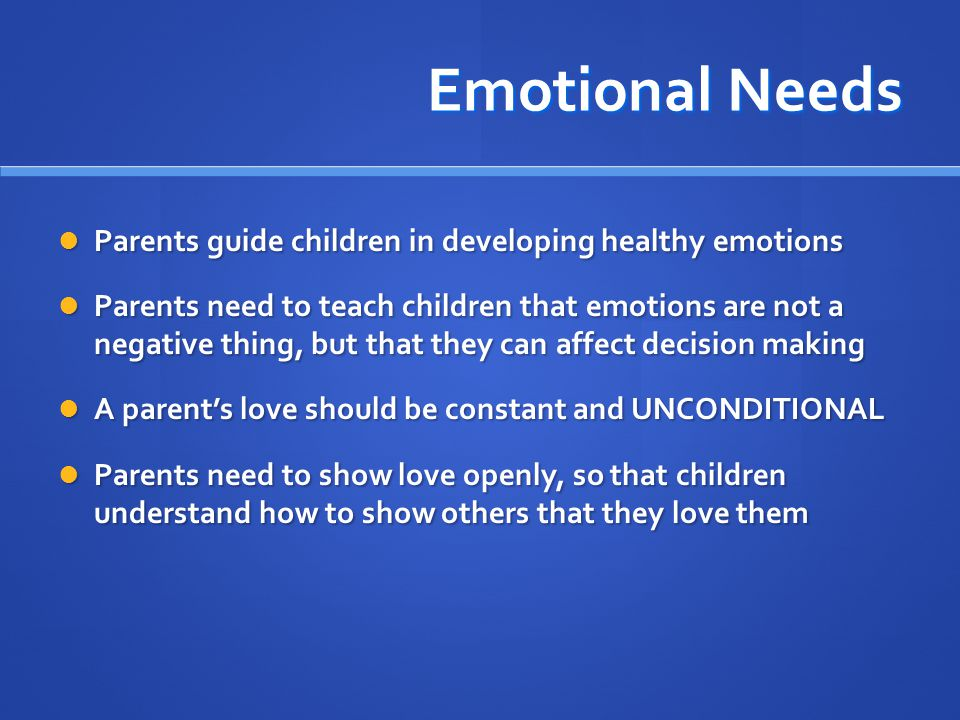 Emotional Needs Parents guide children in developing healthy emotions Parents guide children in developing healthy emotions Parents need to teach chil