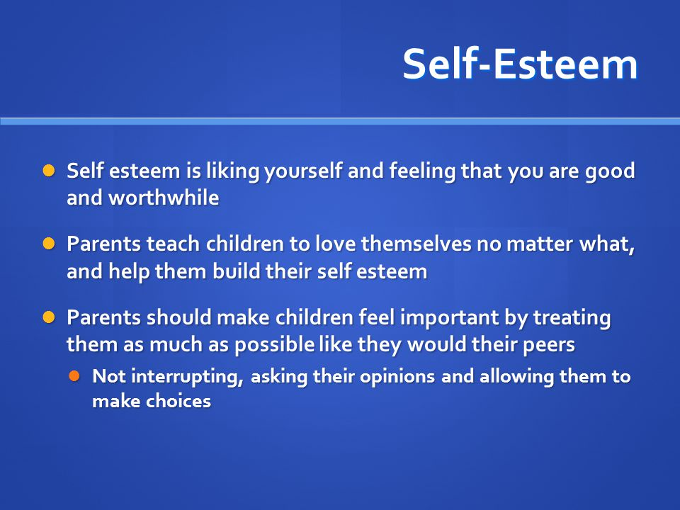 Self-Esteem Self esteem is liking yourself and feeling that you are good and worthwhile Self esteem is liking yourself and feeling that you are good a
