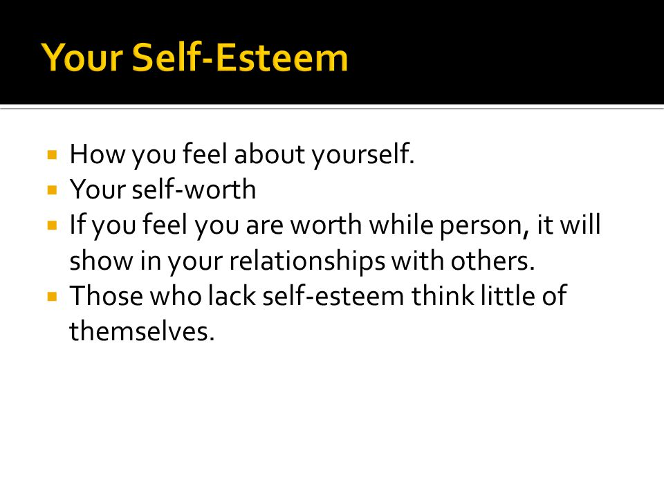  How you feel about yourself.