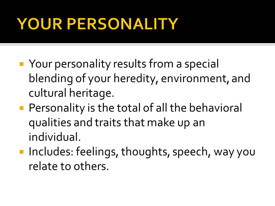  Your personality results from a special blending of your heredity, environment, and cultural heritage.