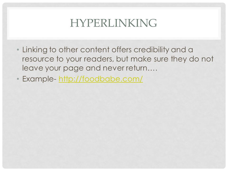 HYPERLINKING Linking to other content offers credibility and a resource to your readers, but make sure they do not leave your page and never return….