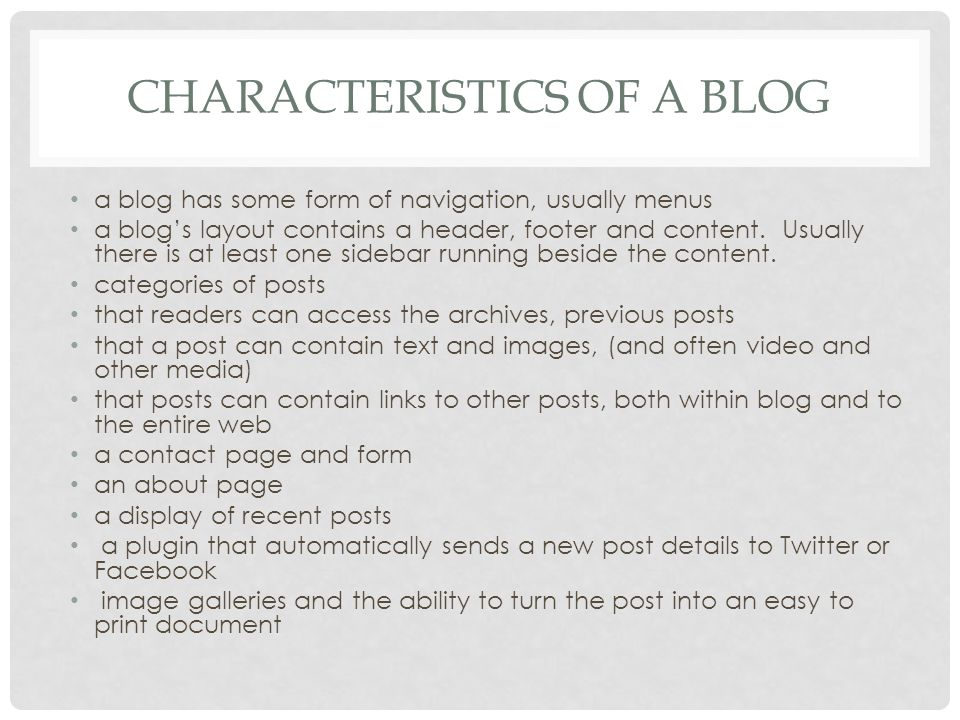 CHARACTERISTICS OF A BLOG a blog has some form of navigation, usually menus a blog's layout contains a header, footer and content. Usually there is at
