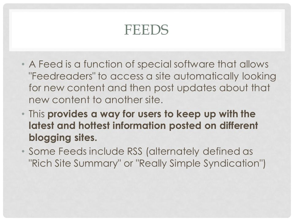 FEEDS A Feed is a function of special software that allows