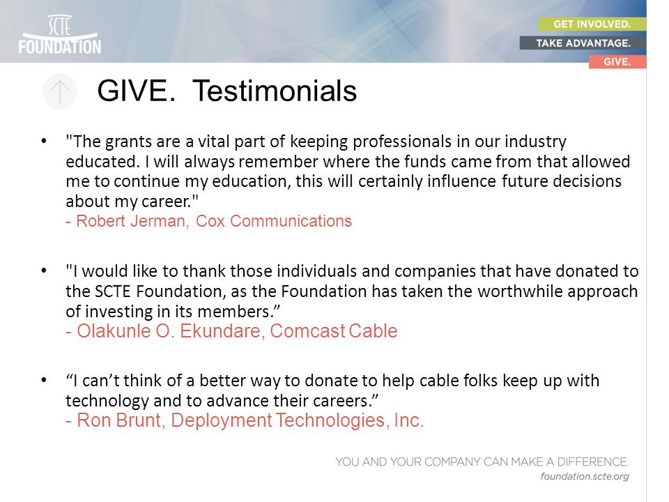 GIVE. Testimonials The grants are a vital part of keeping professionals in our industry educated.