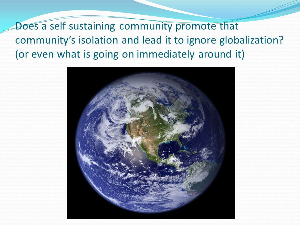 Does a self sustaining community promote that community's isolation and lead it to ignore globalization.