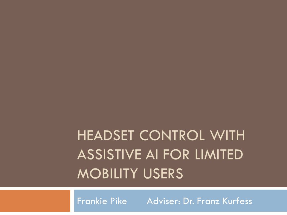 HEADSET CONTROL WITH ASSISTIVE AI FOR LIMITED MOBILITY USERS Frankie Pike Adviser: Dr.