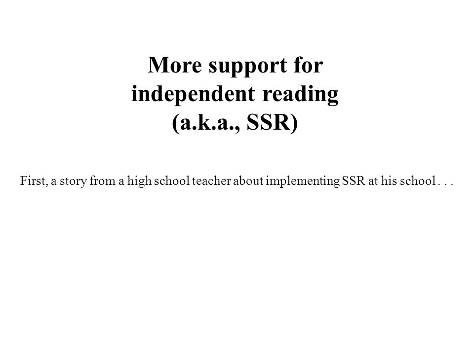 More support for independent reading (a.k.a., SSR) First, a story from a high school teacher about implementing SSR at his school...