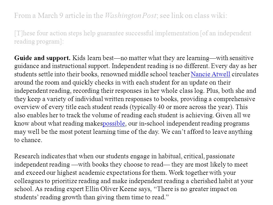 From a March 9 article in the Washington Post; see link on class wiki: [T]hese four action steps help guarantee successful implementation [of an independent reading program]: Guide and support.