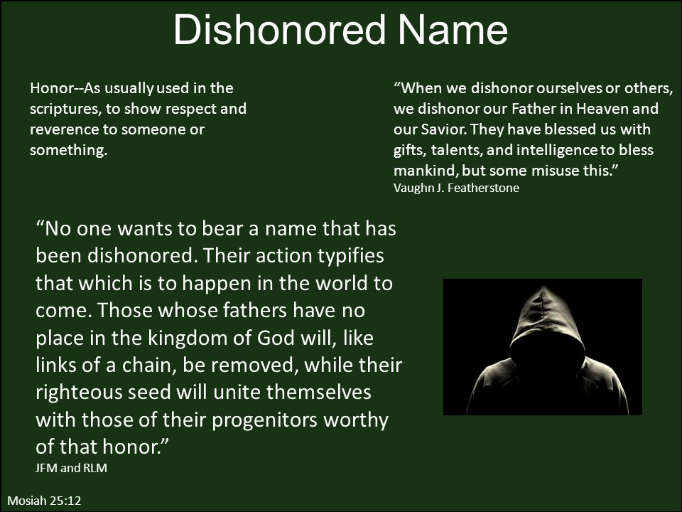 """Mosiah 25:12 Dishonored Name """"No one wants to bear a name that has been dishonored. Their action typifies that which is to happen in the world to come"""