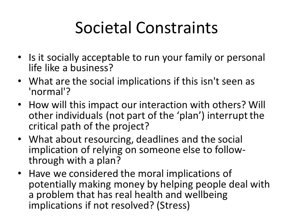 Societal Constraints Is it socially acceptable to run your family or personal life like a business.