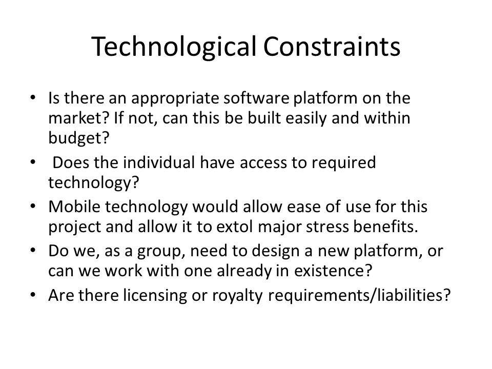 Technological Constraints Is there an appropriate software platform on the market.