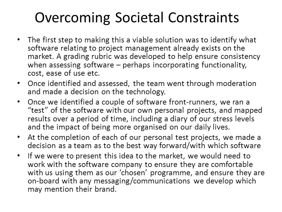 Overcoming Societal Constraints The first step to making this a viable solution was to identify what software relating to project management already e