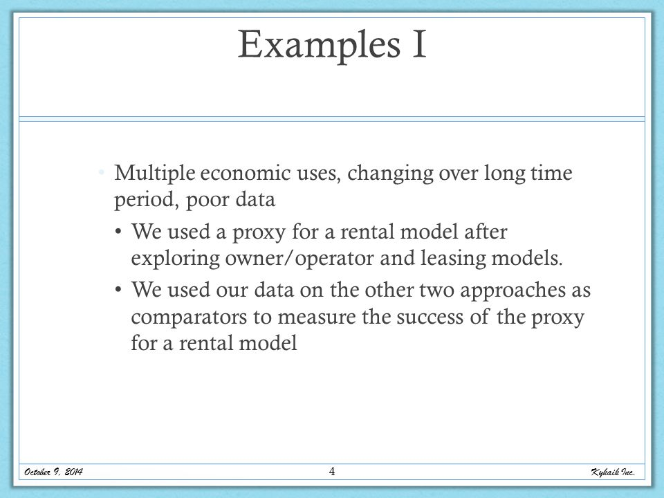 Examples I Multiple economic uses, changing over long time period, poor data We used a proxy for a rental model after exploring owner/operator and leasing models.